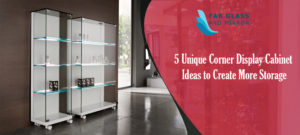 5 Unique Corner Display Cabinet Ideas to Create More Storage