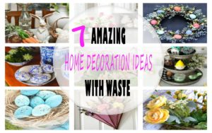 7 Amazing Home Decoration Ideas With Waste