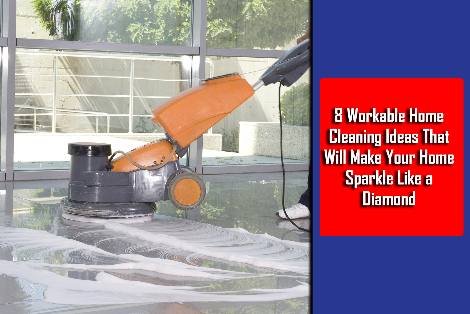 8 Workable Home Cleaning Ideas That Will Make Your Home Sparkle Like A Diamond
