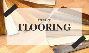 Flooring Types and Which One Should Choose for Your New Home