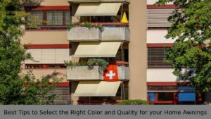 Best Tips to Select the Right Color and Quality for your Home Awnings
